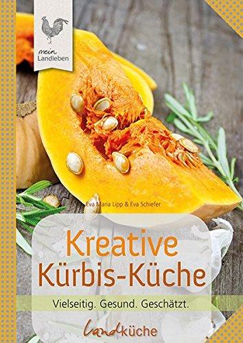 Kreative Kürbis-Küche: Vielseitig. Gesund. Geschätzt. (Landküche)