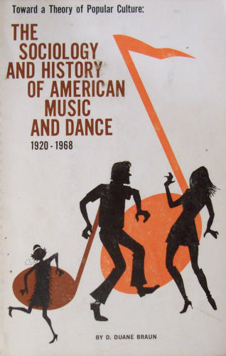 Toward a theory of popular culture: The sociology and history of American music and dance, 1920-1968,