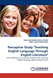 Perceptive Study Teaching English Language Through English Literature, Rana Muhammad Bilal Anwar and Abdul MAJID KHAN RANA, 3843373817