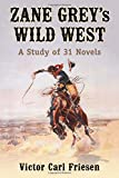 img - for Zane Grey's Wild West: A Study of 31 Novels book / textbook / text book