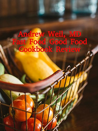Review: Andrew Weil, MD Fast Food Good Food Cookbook Review