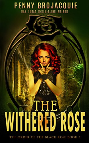 The Withered Rose: A Pre-Apocalyptic Romantic Suspense Thriller (The Order of the Black Rose Book 3)