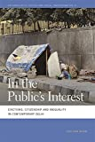 In the Public's Interest: Evictions, Citizenship, and Inequality in Contemporary Delhi (Geographies of Justice and Social Transformation Ser.)
