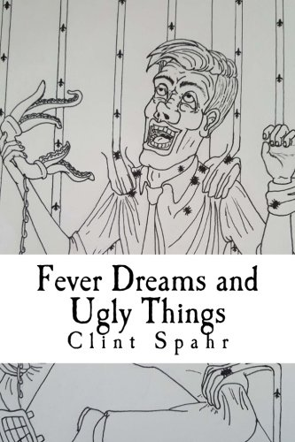 Fever Dreams and Ugly Things: A Collection of Weird Tales