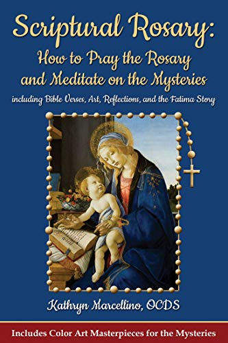 Scriptural Rosary: How to Pray the Rosary and Meditate on the Mysteries: including Bible Verses, Art, Reflections, and the Fatima Story (Fatima Rosary Book)