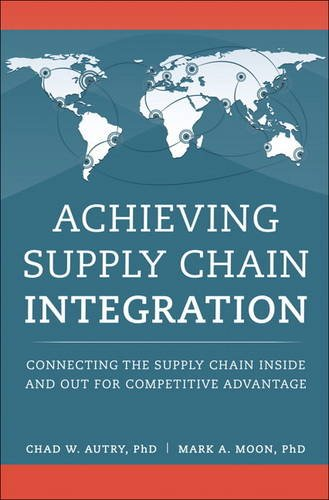 Achieving Supply Chain Integration: Connecting the Supply Chain Inside and Out for Competitive Advantage (FT Press Operations Management)