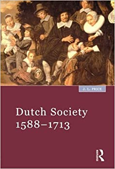 Dutch Society: 1588 - 1713 by J.L. Price (2000-11-01)