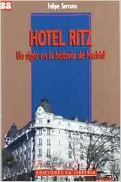 Hotel Ritz: Un siglo en la historia de Madrid: Amazon.es