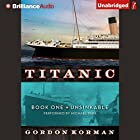 Unsinkable: Titanic, Book 1 Audiobook by Gordon Korman Narrated by Michael Page