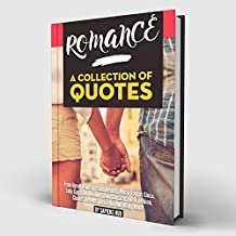 ROMANCE: A Collection of Quotes: Oprah Winfrey, Pablo Neruda, Mario Vargas Llosa, Lady Gaga, J.K. Rowling, Julio Cortázar, J.R.R. Tolkien, Charles Dickens, Anaïs Nin and many more! (English Edition)