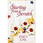 Starting from Scratch   Stacy Gail