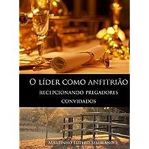 O Líder como Anfitrião: Recepcionando pregadores convidados (Liderança Cristã Livro 15)