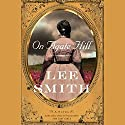 On Agate Hill: A Novel Audiobook by Lee Smith Narrated by Kate Forbes, Danielle Ferland, Katie Firth