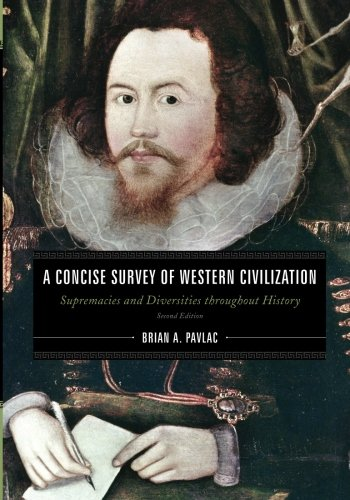 A Concise Survey of Western Civilization: Supremacies and Diversities throughout (Throughout History)