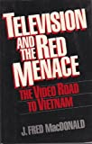 Television and the Red Menace : The Video Road to Vietnam, MacDonald, J. Fred, 0275918076