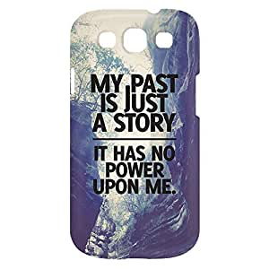 Loud Universe Samsung Galaxy S3 My Past Is Just A Story It Has No Power Upon Me Print 3D Wrap Around Case - Multi Color