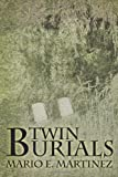 Twin Burials, Mario E. Martinez, 145672696X