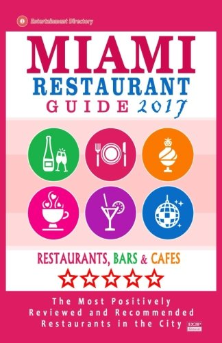 Miami Restaurant Guide 2017: Best Rated Restaurants in Miami - 500 restaurants, bars and cafés recommended for visitors, 2017 pdf epub