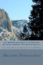 La Biblia:primer testigo de Jose Smith. Primera parte.: Las doctrinas mormona en la Biblia. (Spanish Edition)