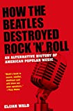 Best Popular Rolls - How the Beatles Destroyed Rock 'n' Roll: An Review