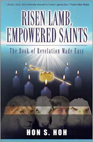 Risen Lamb, Empowered Saints: The Book of Revelation Made Easy by Hon S. Hoh (2002-09-01)