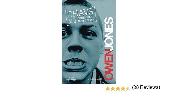 Chavs: La demonización de la clase obrera Entrelíneas: Amazon.es: Jones, Owen: Libros