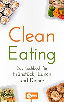 clean eating das kochbuch f r fr hst ck lunch und dinner clean eating rezepte clean eating. Black Bedroom Furniture Sets. Home Design Ideas