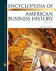The Encyclopedia Of American Business History (Almanacs of American Life) 2 vol. set