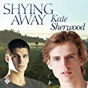 Shying Away Audiobook by Kate Sherwood Narrated by Robert Nieman