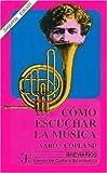 Cómo Escuchar la Música, Aaron Copland, 9681641515
