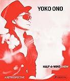 Yoko Ono: Half A Wind Show – A Retrospective