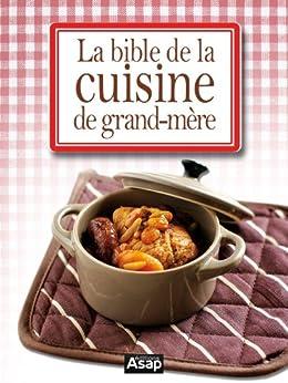La bible de la cuisine de grand m re french edition ebook editions asap kindle store - La cuisine de grand mere angouleme ...
