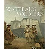 Watteau's Soldiers: Scenes of Military Life in Eighteenth-Century France