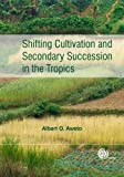 Shifting Cultivation and Secondary Succession in the Tropics, Albert O. Aweto, 1780640439