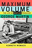 Maximum Volume: The Life of Beatles Producer George Martin, The Early Years, 1926–1966