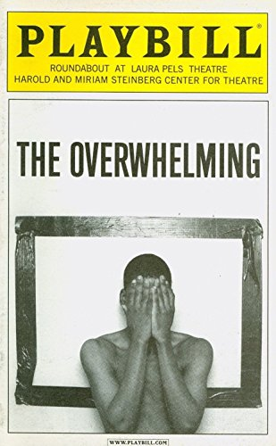 THE OVERWHELMING - PLAYBILL - NOVEMBER 2007 (The Harold And Miriam Steinberg Center For Theatre)