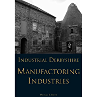 Industrial Derbyshire: Manufacturing Industries