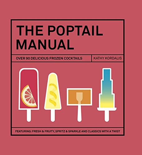 The Poptail Manual: Over 90 Delicious Frozen Cocktails by Kathy Kordalis