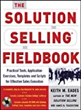 img - for The Solution Selling Fieldbook: Practical Tools, Application Exercises, Templates and Scripts for Effective Sales Execution (Marketing/Sales/Advertising & Promotion) book / textbook / text book