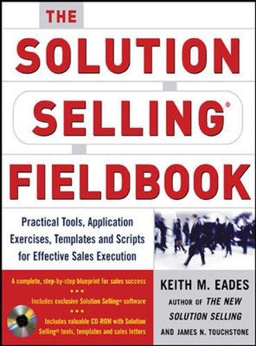The Solution Selling Fieldbook: Practical Tools, Application Exercises, Templates and Scripts for Effective Sales Execution (Marketing/Sales/Advertising & Promotion)