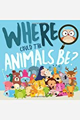 Where Could The Animals Be?: A Fun Search and Find Book for 2-4 Year Olds Paperback