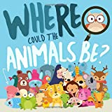 Where Could The Animals Be?: A Fun Search and Find Book for 2-4