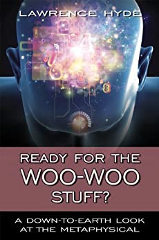 Ready for the Woo-Woo Stuff? A Down-to-Earth Look at the Metaphysical by [Hyde, Lawrence]