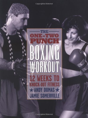 The One-Two Punch Boxing Workout : 12 Weeks to Knock-Out Fitness