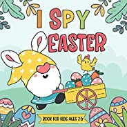 I Spy Easter Book for Kids Ages 2-5: Cute Easter Basket Stuffers, Fun Easter Gifts For kids,Toddler and Presch