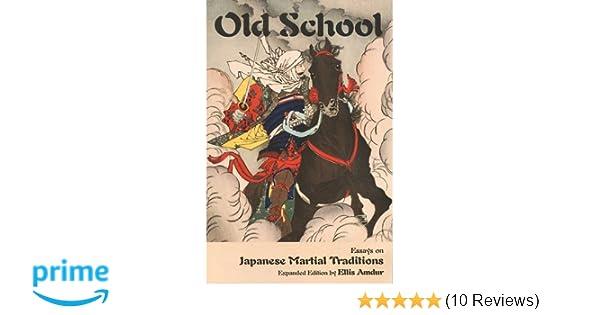 Amazon old school essays on japanese martial traditions amazon old school essays on japanese martial traditions 9781937439163 ellis amdur books fandeluxe Images