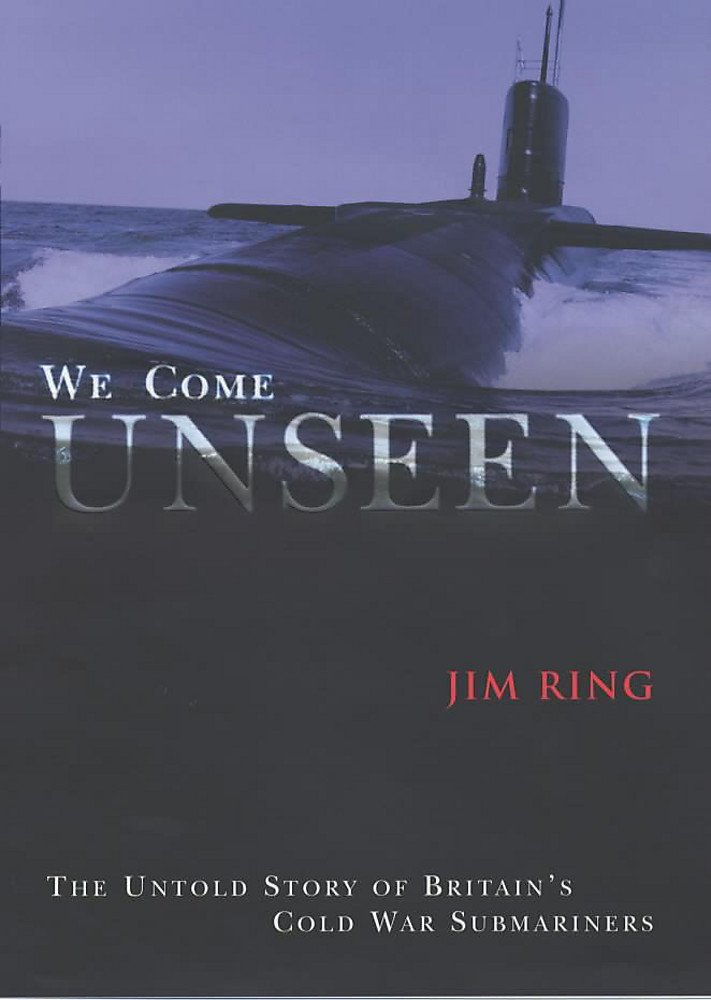 Read Online We Come Unseen: The Untold Story of Britain's Cold War Submariners ebook