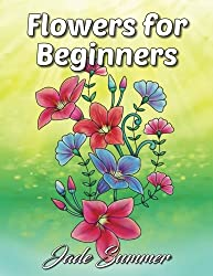 Flowers for Beginners: An Adult Coloring Book with Fun, Easy, and Relaxing Coloring Pages (Perfect Gift for Beginners)