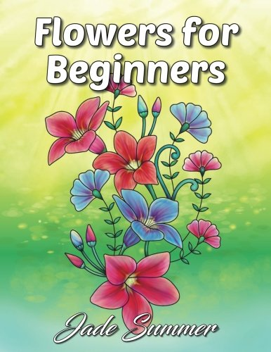 Flowers for Beginners: An Adult Coloring Book with Fun, Easy, and Relaxing Coloring Pages (Perfect Gift for Beginners) cover