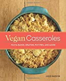 Vegan Casseroles: Pasta Bakes, Gratins, Pot Pies, and More